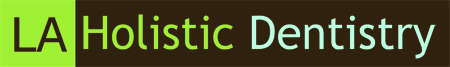 Los Angeles Holistic Dentistry